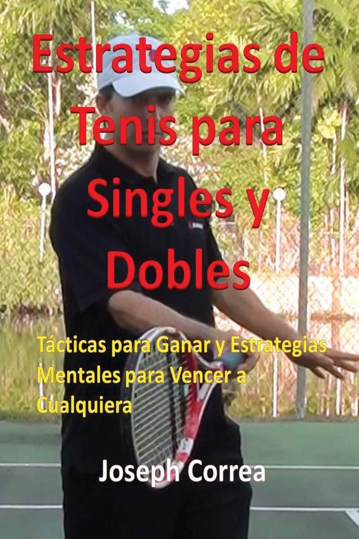 Estrategias de Tenis Para Singles y Dobles: Tácticas Para ...
