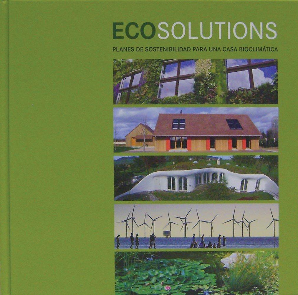 Ecosolutions. Plan De Sostenibilidad Para Una Casa Bioclimática (Fat Lady) Tapa dura – 4 feb 2015 Vv.Aa. Loft (AGD) 8499363687 Spanish: Adult Nonfiction