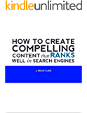HOW TO CREATE COMPELLING CONTENT THAT RANKS WELL IN SEARCH ENGINES (English Edition)