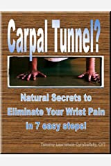 Carpal Tunnel Natural Secrets to eliminate your wrist pain in 7 easy steps Kindle Edition