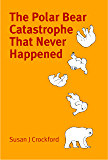The Polar Bear Catastrophe That Never Happened (English Edition)