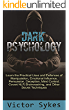 Dark Psychology: Learn the Practical Uses and Defenses of Manipulation, Emotional Influence, Persuasion, Deception, Mind Control, Covert NLP, Brainwashing, and Other Secret Techniques
