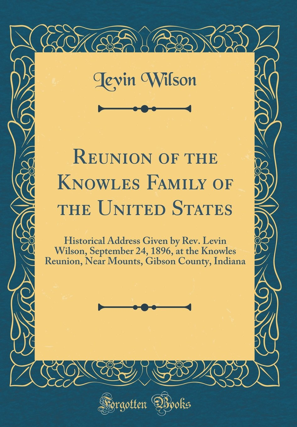 Reunion of the Knowles Family of the United States: Historical Address Given by Rev. Levin Wilson, September 24, 1896, at the Knowles Reunion, Near Mounts, Gibson County, Indiana (Classic Reprint)