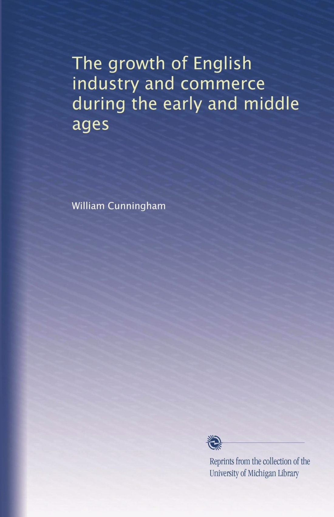 Download The growth of English industry and commerce during the early and middle ages pdf epub
