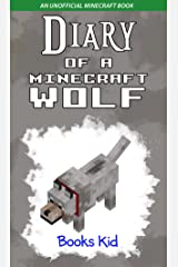 Diary of a Minecraft Wolf: An Unofficial Minecraft Book (Minecraft Diary Books and Wimpy Zombie Tales For Kids 13) Kindle Edition