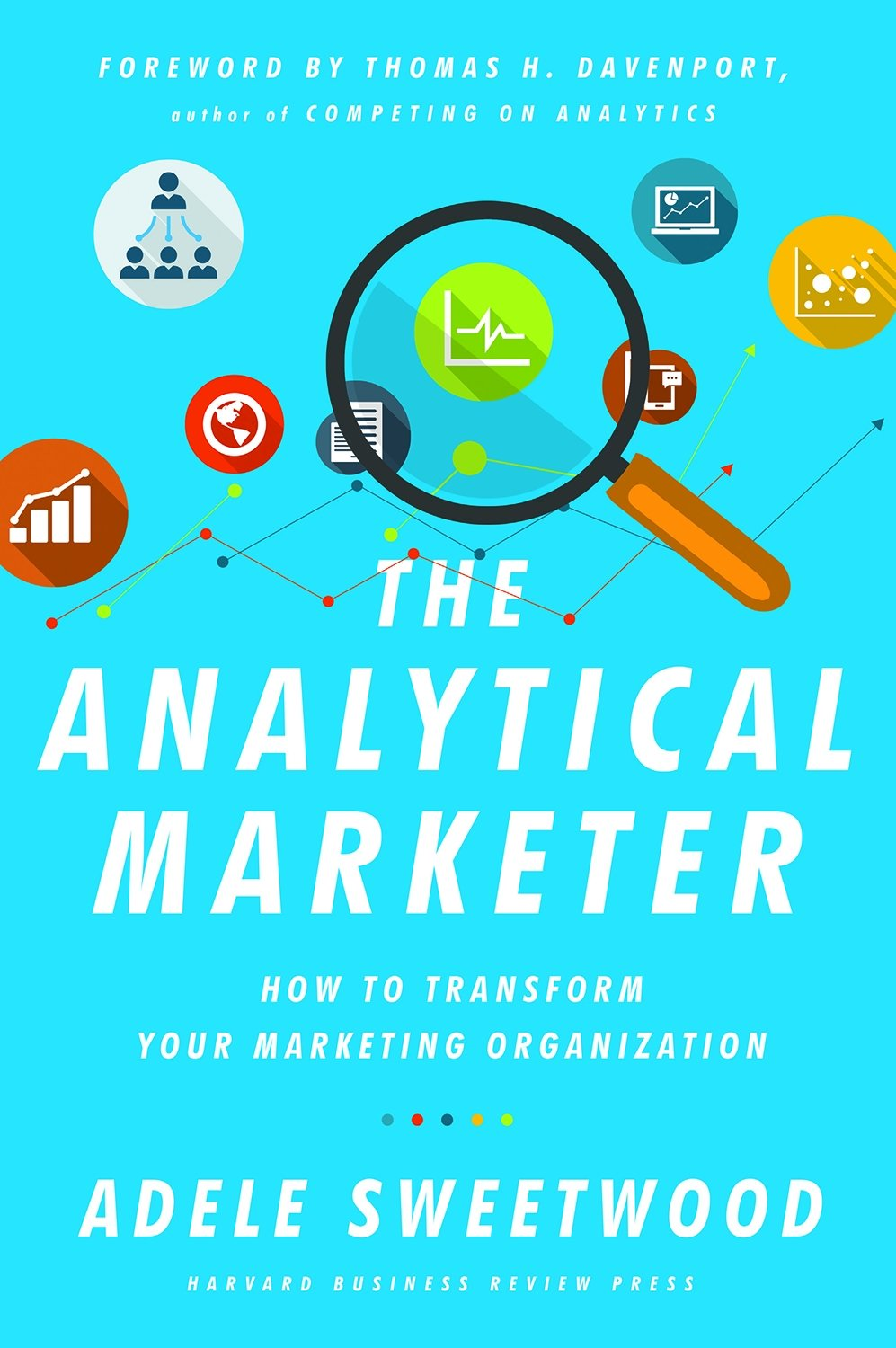 The Analytical Marketer: How to Transform Your Marketing Organization PDF