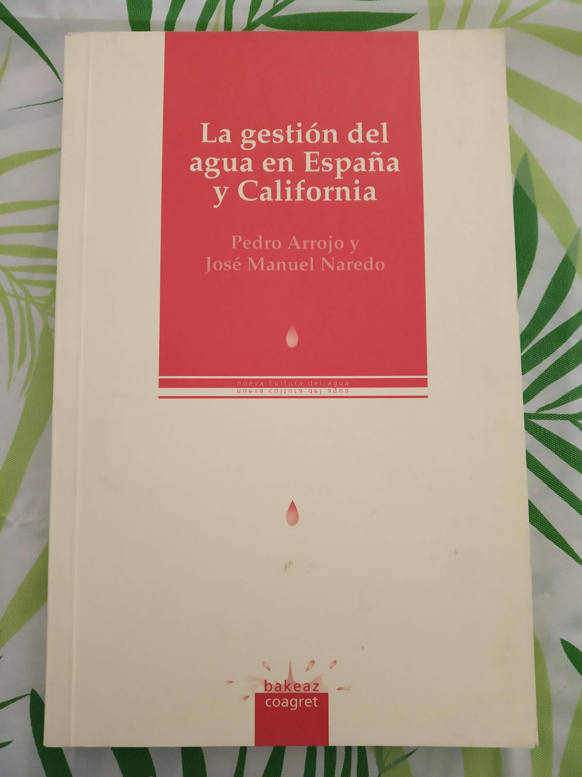 La gestion del agua en España y California: Amazon.es: Pedro Arrojo, Jose Manuel Naredo: Libros