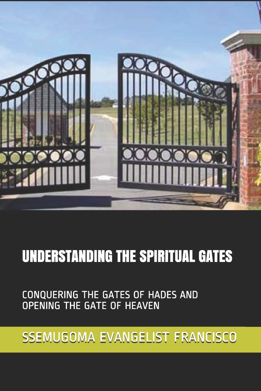 Understanding The Spiritual Gates Conquering The Gates Of Hades And Opening The Gate Of Heaven Francisco Ssemugoma Evangelist Stuart Bishop Sserebe 9781796500448 Books