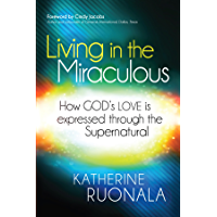 Living in the Miraculous: How God's Love is Expressed Through the Supernatural