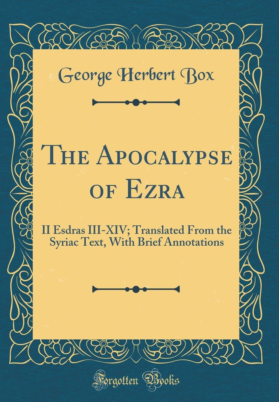The Apocalypse of Ezra: II Esdras III-XIV; Translated from the Syriac Text, with Brief Annotations (Classic Reprint) ebook