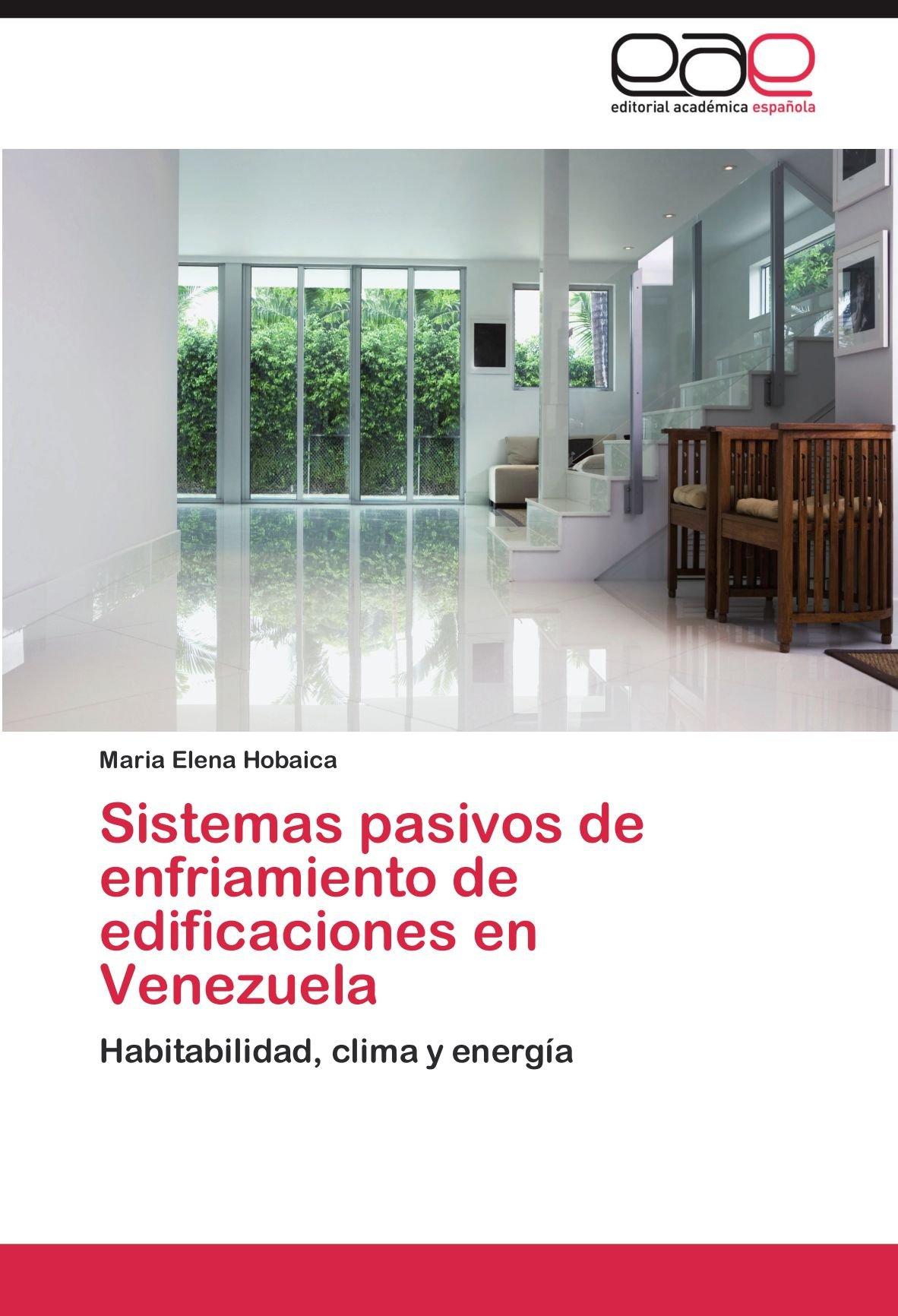 Download Sistemas pasivos de enfriamiento de edificaciones en Venezuela: Habitabilidad, clima y energía (Spanish Edition) pdf epub