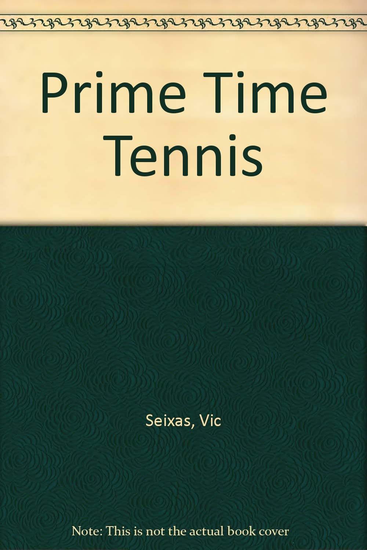 Prime Time Tennis Vic Seixas Joel H Cohen