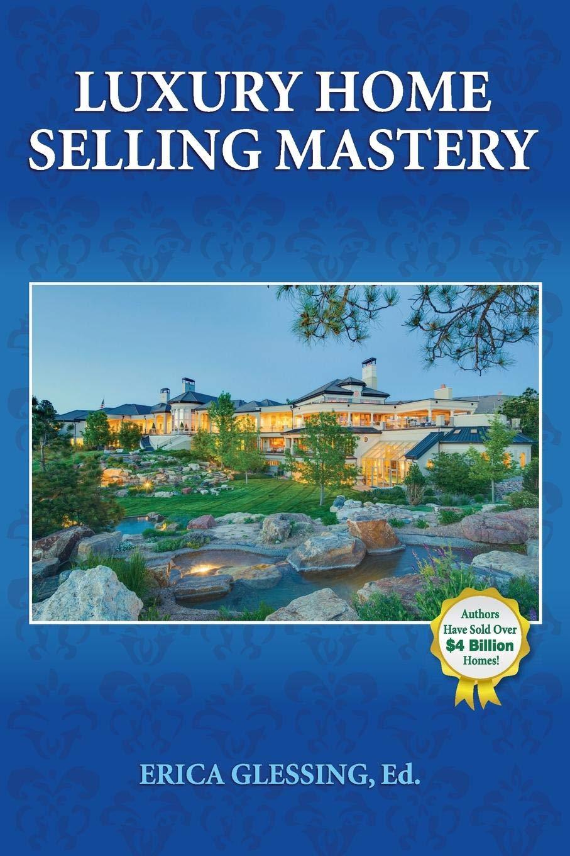 Luxury Home Selling Mastery: Erica Glessing: 9780989555470: Amazon.com:  Books