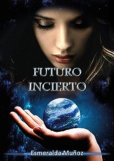Futuro incierto (Primera parte nº 1) (Spanish Edition)
