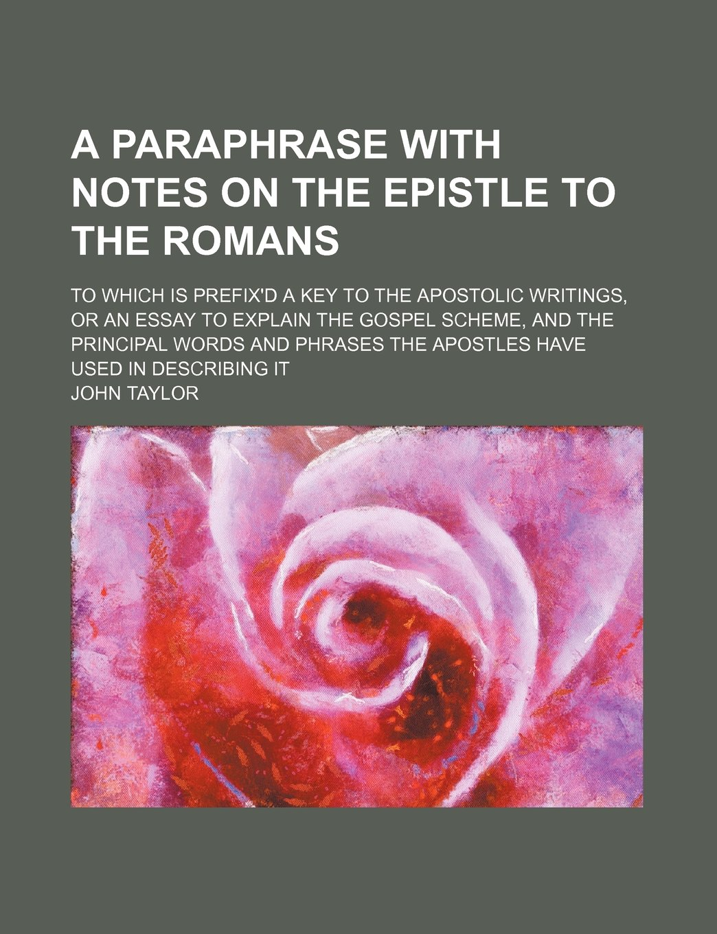 A Paraphrase With Notes On The Epistle To The Romans To Which Is  A Paraphrase With Notes On The Epistle To The Romans To Which Is Prefixd  A Key To The Apostolic Writings Or An Essay To Explain The Gospel Scheme   Argumentative Essay Proposal also Writing Lyrics Help  Persuasive Essay Examples High School
