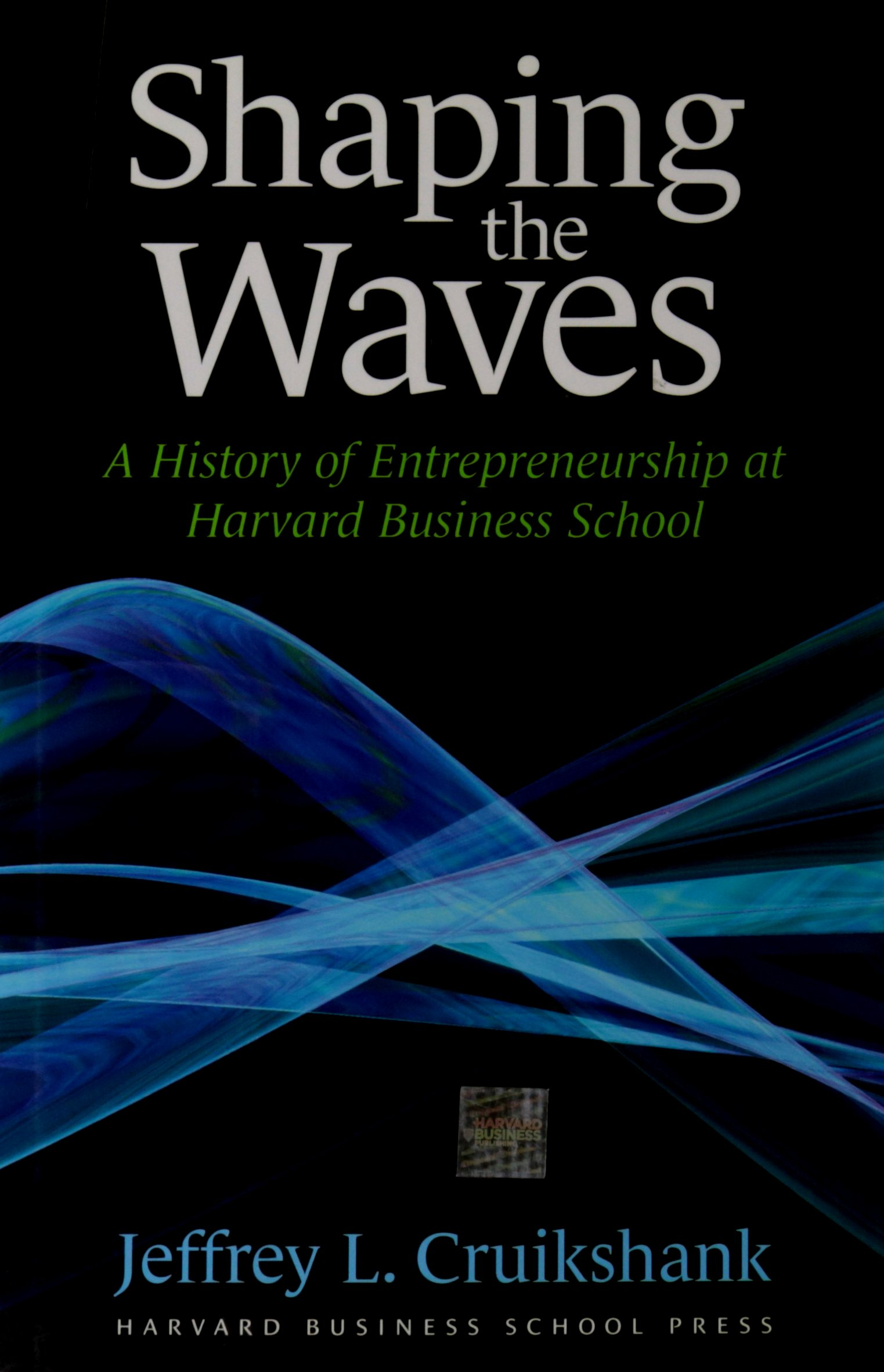 Shaping The Waves: A History Of Entreprenuership At Harvard Business School pdf