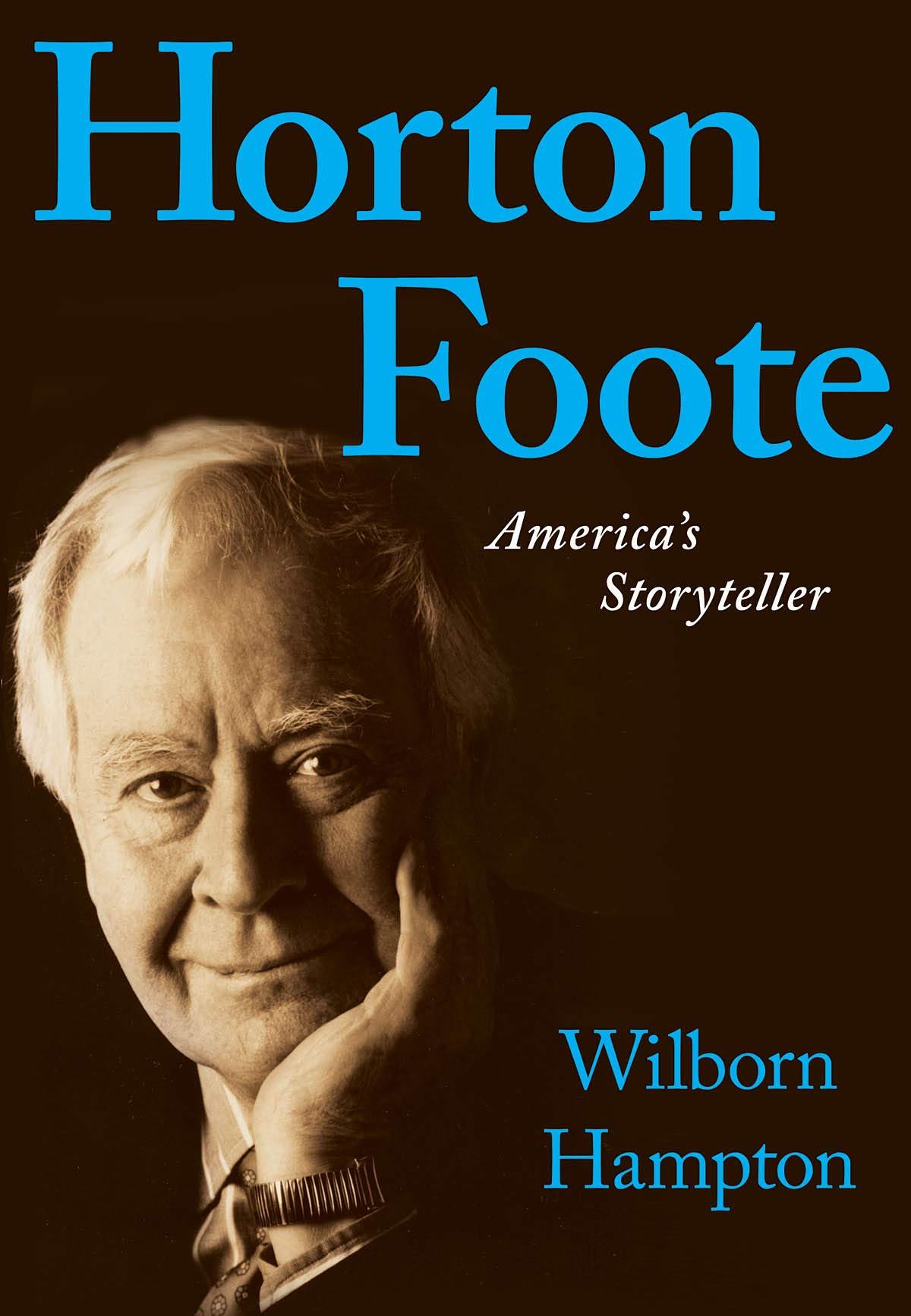 Horton Foote America S Storyteller Applause Books Hampton Wilborn 0884088519773 Amazon Com Books