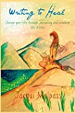 Writing to Heal: Change your life through journaling and stories (Pathway to self)