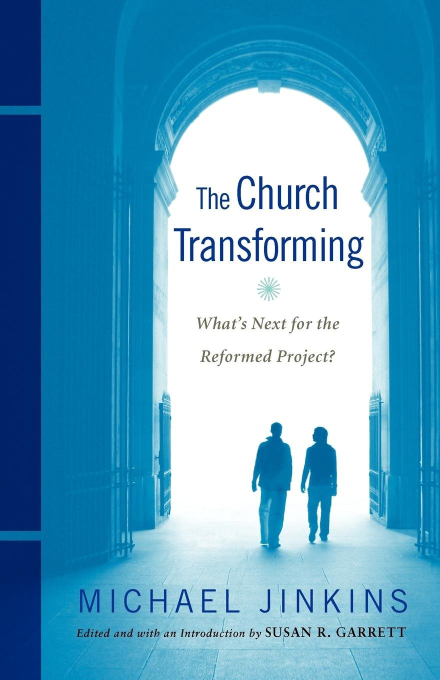 The Church Transforming: What's Next for the Reformed Project?