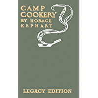 Camp Cookery (Legacy Edition): The Classic Manual on Outdoor Kitchens, Camping Recipes, and Cooking Techniques with Game…