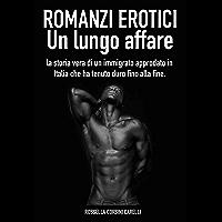Romanzi erotici - Un lungo affare: La storia vera di un immigrato approdato in Italia che ha tenuto duro fino alla fine (Il cerchio della perversione Vol. 2)