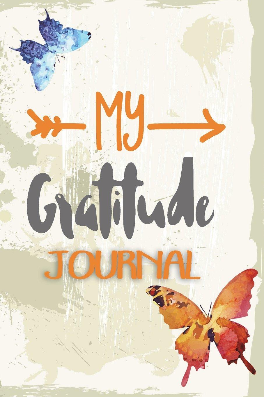 My Gratitude Journal: Vector Butterflies, 6 x 9, 100 Days with an Attitude of Gratitude pdf
