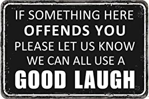 Funny Sarcastic Metal Tin Sign Wall Decor Man Cave Bar Decor If Some Thing Here Offends You We Can All Use A Good Laugh Wall Plaque 12 x 8 Inches
