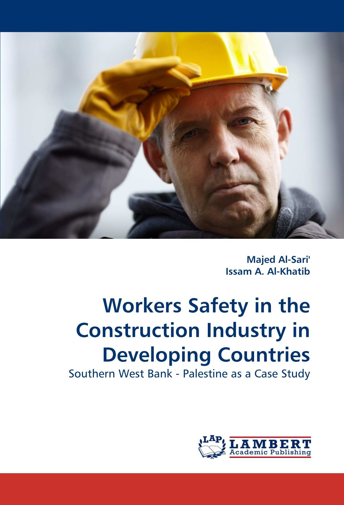 Workers Safety in the Construction Industry in Developing Countries: Southern West Bank - Palestine as a Case Study
