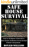 Safe House Survival: A Step-By-Step Beginner's Guide On How To Build, Stockpile, and Maintain A Survival Safe House To Retreat To During Disaster