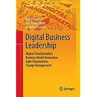 Digital Business Leadership: Digital Transformation, Business Model Innovation, Agile Organization, Change Management