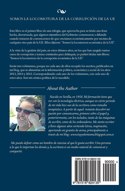 Somos la locomotora de la corrupción de la UE: Mi crónica política 2014 (Volume 2) (Spanish Edition): Manuel Ibáñez Roldán: 9781518824135: Amazon.com: Books