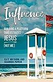 Influence: Building a Platform that Elevates Jesus (Not Me)