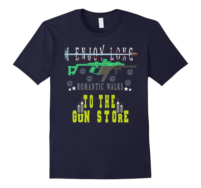 I Enjoy Long Romantic Walks To The Gun Store T Shirt-TH