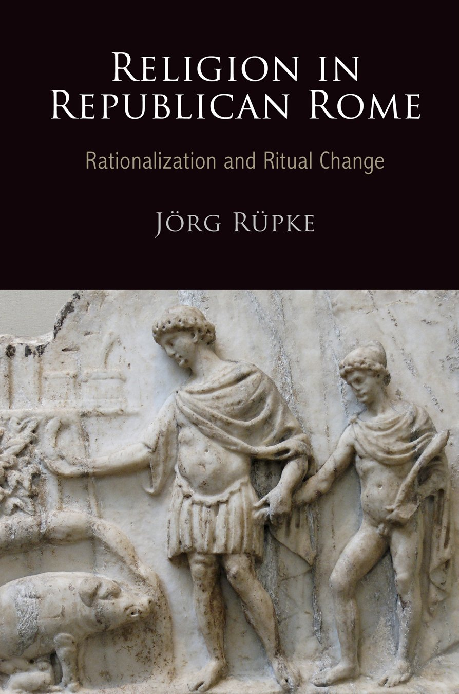 Religion in Republican Rome: Rationalization and Ritual Change (Empire and After) ebook