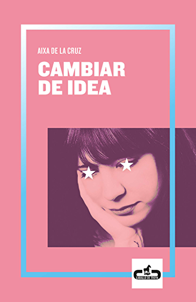 Cambiar de idea (Caballo de Troya 2019, 2) eBook: de la Cruz, Aixa: Amazon.es: Tienda Kindle