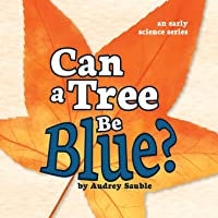 Image for Can a Tree Be Blue? (An Early Science Series)