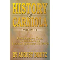 History of Carniola Volume I: From Ancient Times to the Year 1813 with Special Consideration of Cultural Development