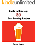 Guide to Brewing: 20 Best Brewing Recipes: (Home Brewing, Beer Making, Homemade Beer) (Brewing, Beer Brewing Guide)