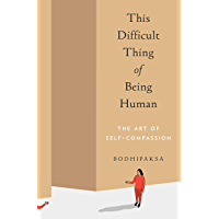 This Difficult Thing of Being Human: The Art of Self-Compassion (English Edition)
