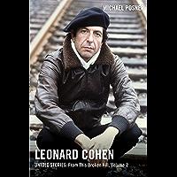 Leonard Cohen, Untold Stories: From This Broken Hill, Volume 2 (Leonard Cohen, Untold Stories series)