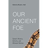 Our Ancient Foe: Satan's History, Activity, and Ultimate Demise (Best of Philadelphia Conference on Reformed Theology) (English Edition)