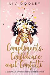 Compliments, Confidence, and Confetti: A Colorfully Candid Guide to Christian Events Kindle Edition