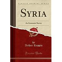 Syria: An Economic Survey (Classic Reprint)