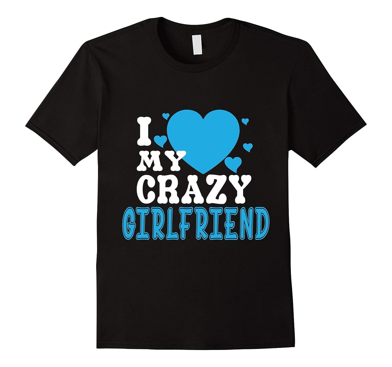 I Love My Crazy Girlfriend T Shirt Girlfriend T Shirt-Vaci