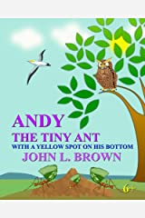 Andy The Tiny Ant: With A Yellow Spot On His Bottom Kindle Edition