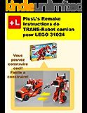 PlusL's Remake Instructions de TRANS-Robot camion pour LEGO 31024: Vous pouvez construire le TRANS-Robot camion de vos propres briques! (French Edition)