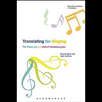 Translating For Singing: The Theory, Art and Craft of Translating Lyrics (Bloomsbury Advances in Translation)