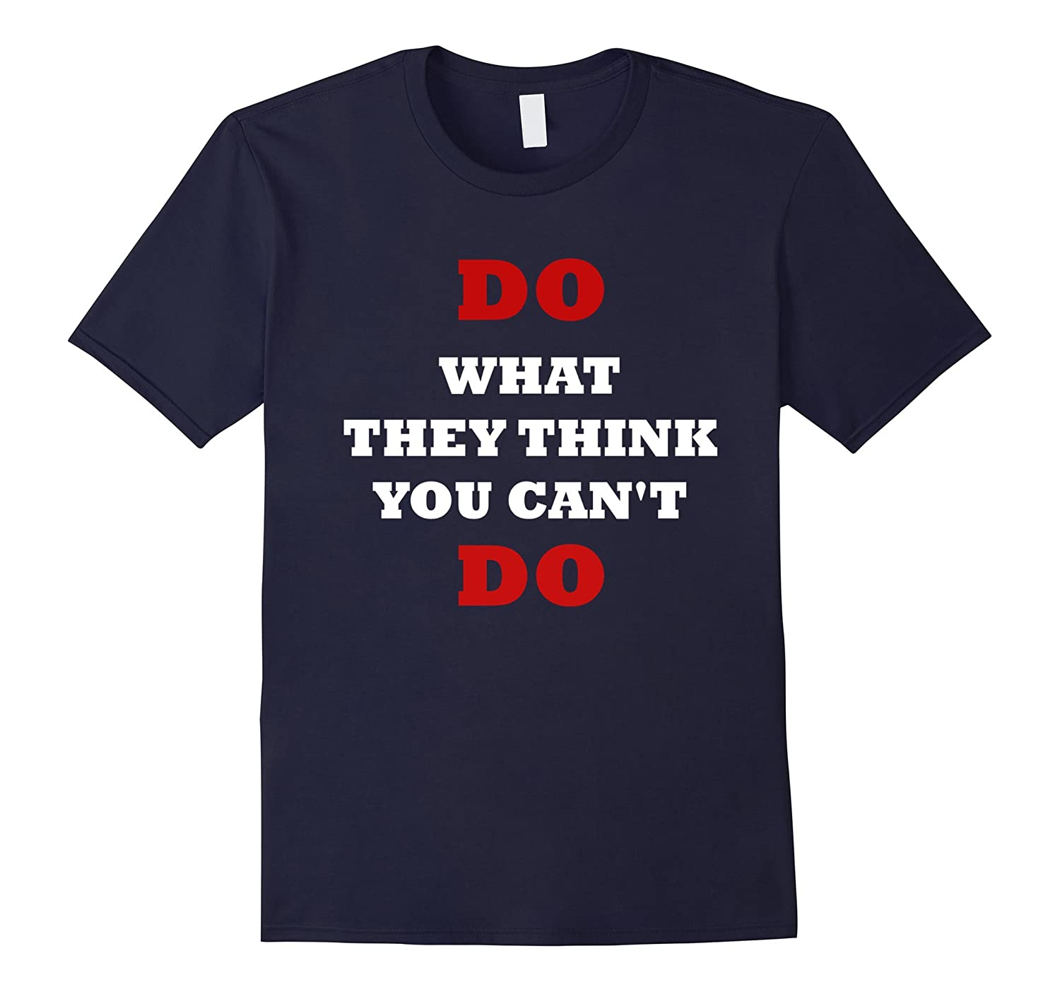 Do what they think you can't do motivation t shirt-FL