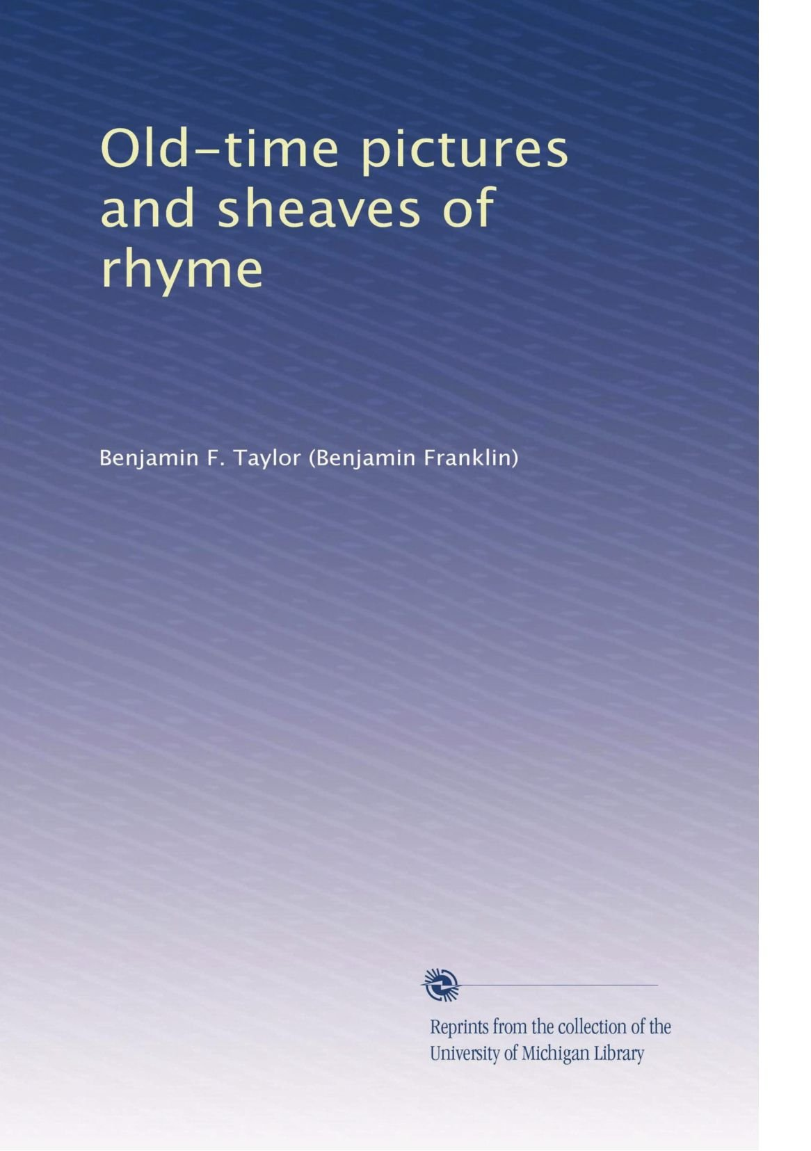 Read Online Old-time pictures and sheaves of rhyme ebook