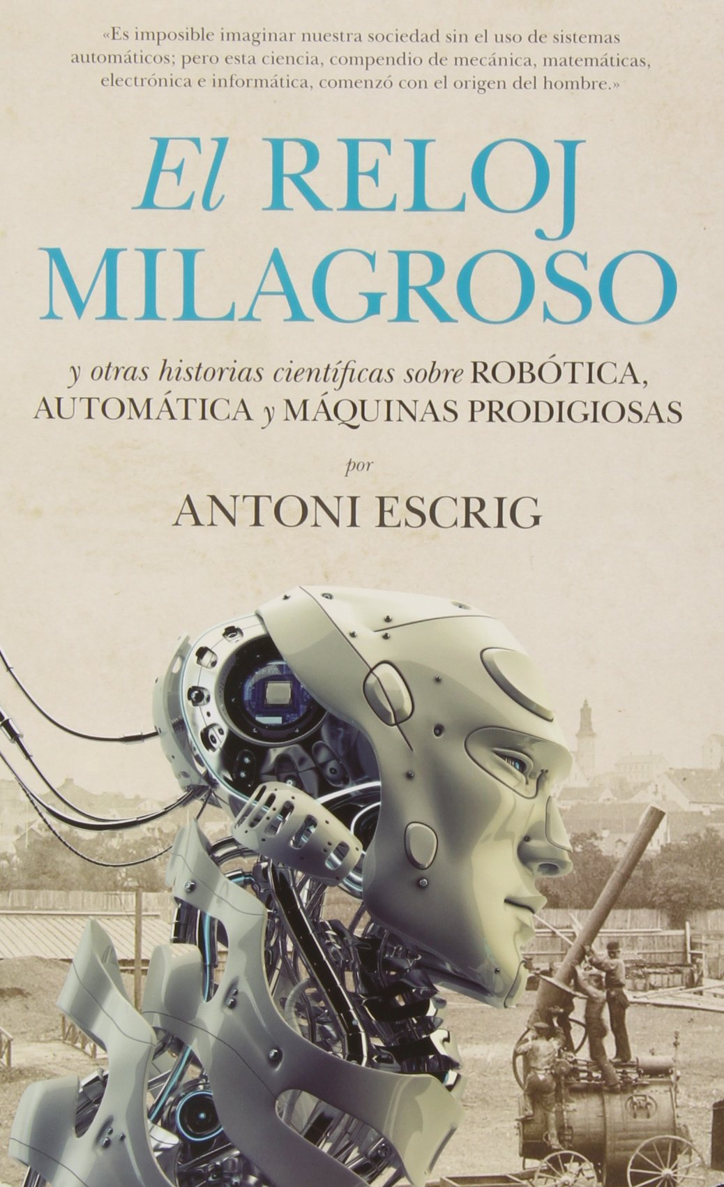 El reloj milagroso / The miraculous clock: Y Otras Historias Científicas Sobre Robótica, Automática Y Máquinas Prodigiosas / and Other Scientific ... and ...
